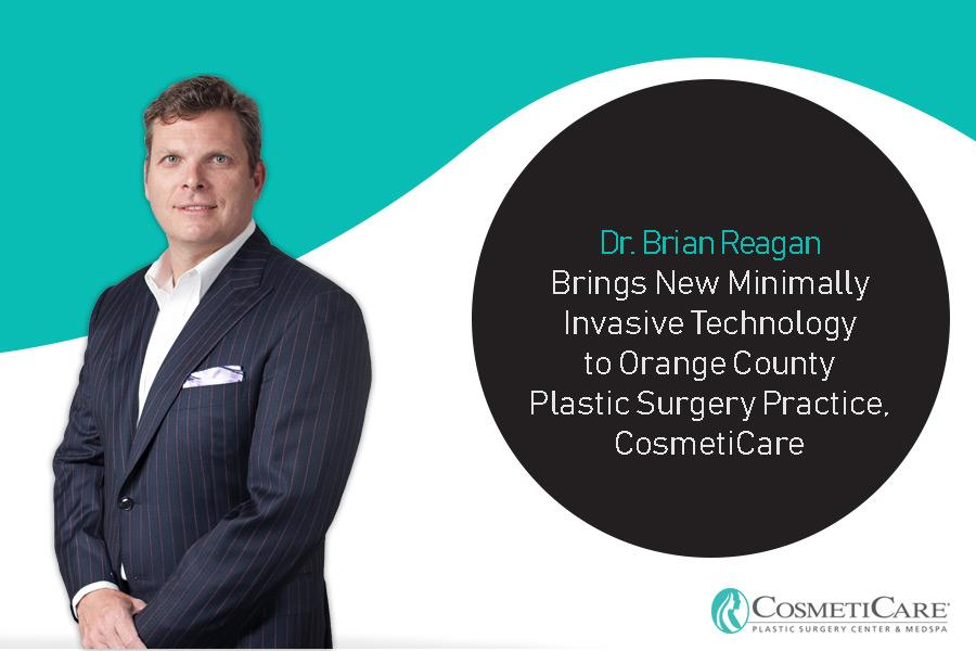 Dr. Brian Reagan Brings New Minimally Invasive Technology to Orange County Plastic Surgery Practice