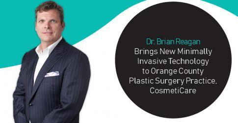 Dr. Brian Reagan Brings New Minimally Invasive Technology to Orange County Plastic Surgery Practice, CosmetiCare